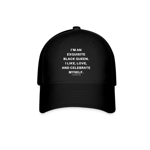 I'M AN EXQUISITE BLACK QUEEN. I LIKE, LOVE, AND CELEBRATE MYSELF. Black Women's T-shirt Clothing by Stephanie Lahart - Baseball Cap