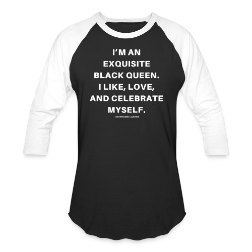 I'M AN EXQUISITE BLACK QUEEN. I LIKE, LOVE, AND CELEBRATE MYSELF. Black Women's T-shirt Clothing by Stephanie Lahart - Baseball T-Shirt