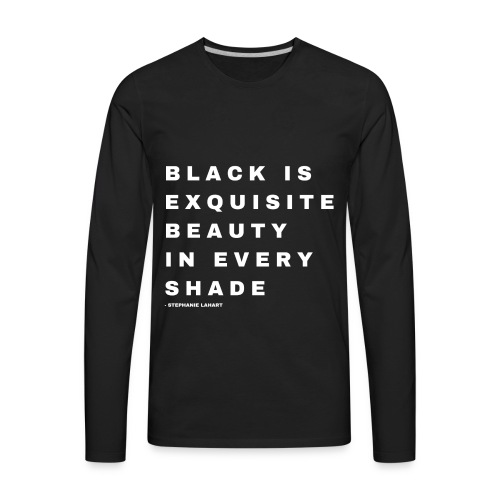 Black Women's Black Is Exquisite Beauty In Every Shade Melanin Slogan Quotes T-shirt Clothing by Stephanie Lahart - Men's Premium Long Sleeve T-Shirt