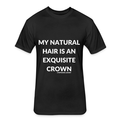 My Natural Hair is an Exquisite Crown Black Women's T-shirt Clothing by Stephanie Lahart.  - Fitted Cotton/Poly T-Shirt by Next Level