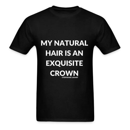 My Natural Hair is an Exquisite Crown Black Women's T-shirt Clothing by Stephanie Lahart.  - Men's T-Shirt