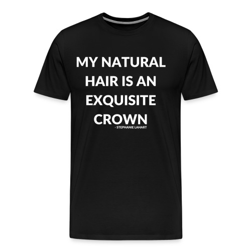My Natural Hair is an Exquisite Crown Black Women's T-shirt Clothing by Stephanie Lahart.  - Men's Premium T-Shirt