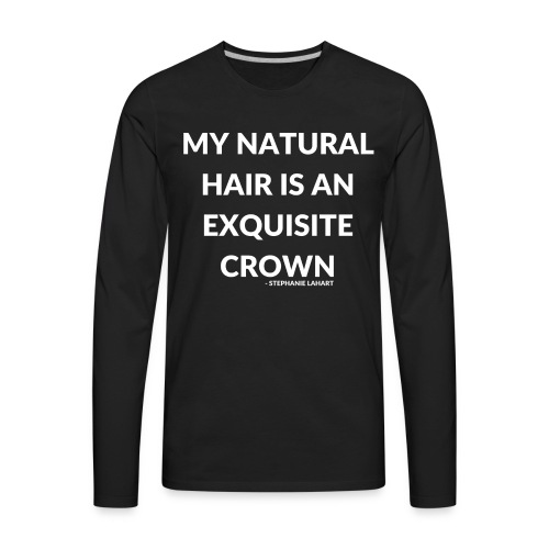My Natural Hair is an Exquisite Crown Black Women's T-shirt Clothing by Stephanie Lahart.  - Men's Premium Long Sleeve T-Shirt
