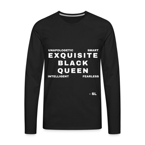 Exquisite Black Queen Unapologetic Smart Intelligent Fearless Black Woman Women's T-shirt Clothing by Stephanie Lahart - Men's Premium Long Sleeve T-Shirt