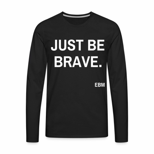 Just be BRAVE Black Male Empowerment Quotes T-shirt Clothing by Stephanie Lahart.  - Men's Premium Long Sleeve T-Shirt