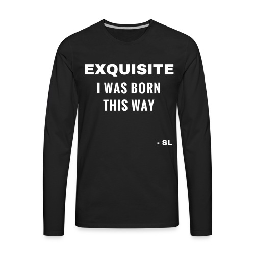 Exquisite I Was Born This Way Exquisite Black Queen Black Woman Quotes T-shirt Clothing by Stephanie Lahart. - Men's Premium Long Sleeve T-Shirt