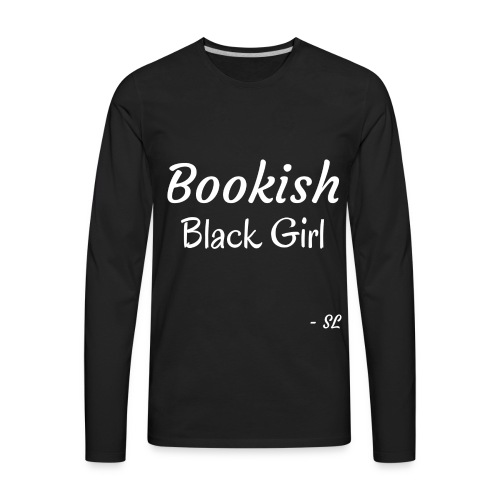 Bookish Black Girl Black Women's T-shirt Clothing by Stephanie Lahart. - Men's Premium Long Sleeve T-Shirt