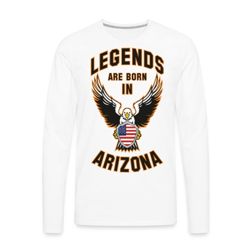 Legends are born in Arizona - Men's Premium Long Sleeve T-Shirt