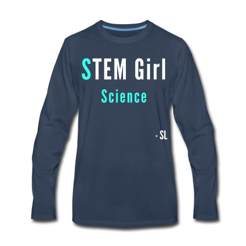 Women's STEM Girl Science T-shirt Clothing by Stephanie Lahart. - Men's Premium Long Sleeve T-Shirt