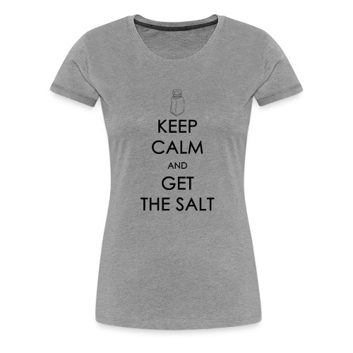 Keep Calm and Get the Salt - Crew-neck - Women's Premium T-Shirt