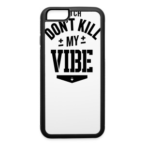 Bitch Don't Kill My Vibe - iPhone 5 Case - iPhone 6/6s Rubber Case