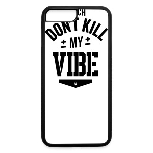 Bitch Don't Kill My Vibe - iPhone 5 Case - iPhone 7 Plus/8 Plus Rubber Case