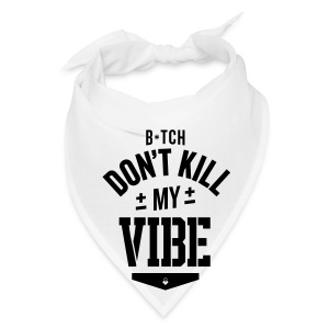 Bitch Don't Kill My Vibe - iPhone 5 Case - Bandana
