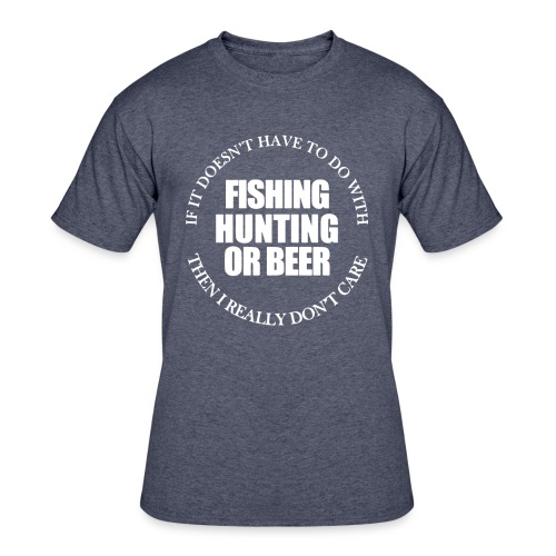 Fishing Hunting or Beer - Men's 50/50 T-Shirt