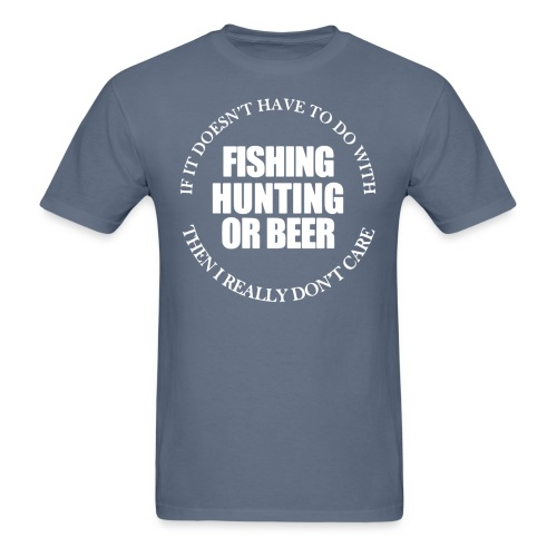 Fishing Hunting or Beer - Men's T-Shirt