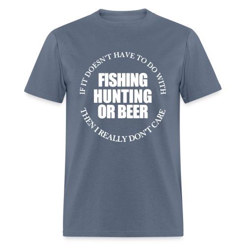 Fishing Hunting or Beer - Men's T-Shirt