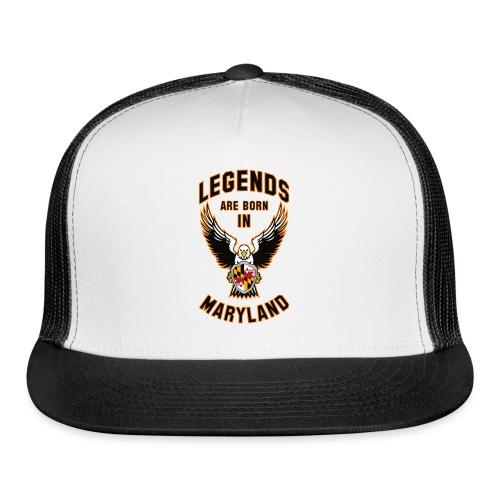 Legends are born in Maryland - Trucker Cap