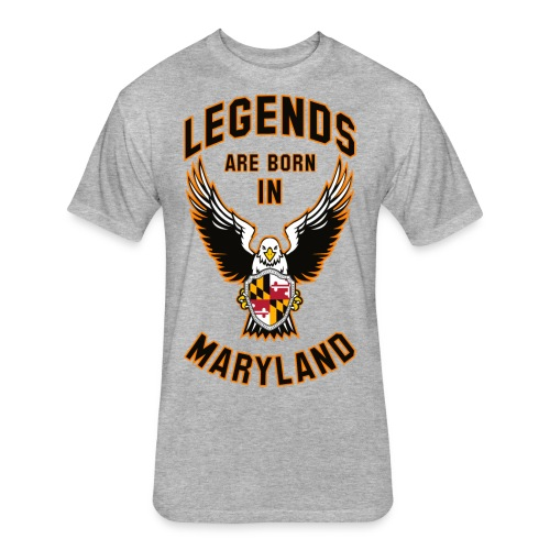 Legends are born in Maryland - Fitted Cotton/Poly T-Shirt by Next Level