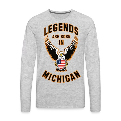 Legends are born in Michigan - Men's Premium Long Sleeve T-Shirt
