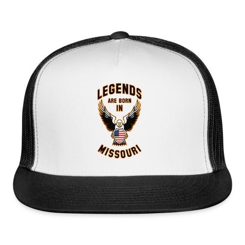 Legends are born in Missouri - Trucker Cap