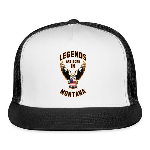 Legends are born in Montana - Trucker Cap