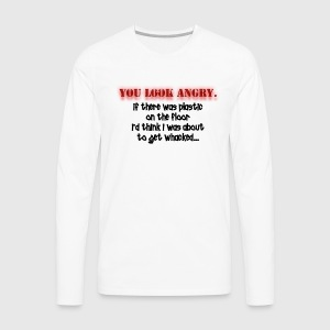 You Look Angry! If There Was Plastic On the Floor T-Shirts - Men's Premium Long Sleeve T-Shirt