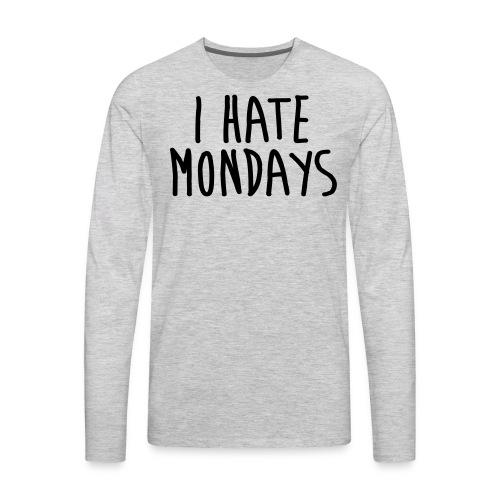I Hate Mondays - Men's Premium Long Sleeve T-Shirt