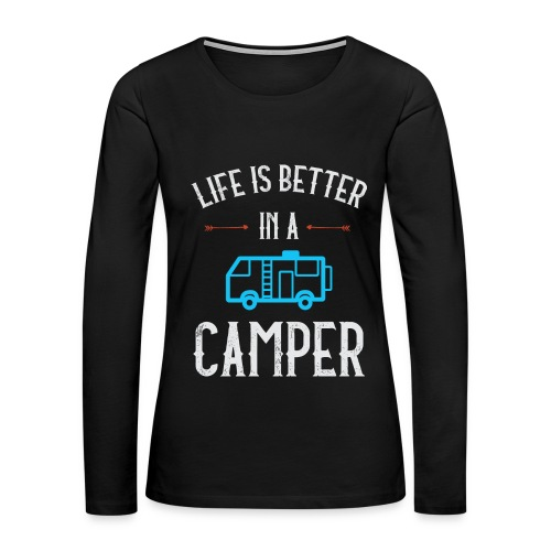 Life is Better in a Camper - Women's Premium Long Sleeve T-Shirt