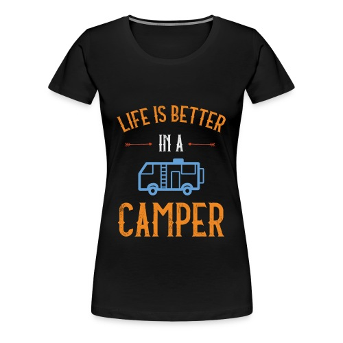 Life is Better in a Camper - Women's Premium T-Shirt