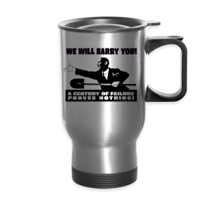 We will Barry You! Obama with shovel - Travel Mug