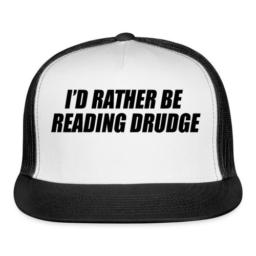 I'd rather be reading Drudge - Trucker Cap