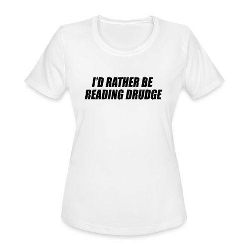 I'd rather be reading Drudge - Women's Moisture Wicking Performance T-Shirt
