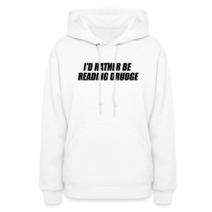I'd rather be reading Drudge - Women's Hoodie