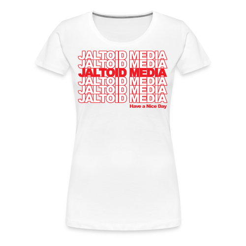 Jaltoid Media - Have a nice Day  - Women's Premium T-Shirt