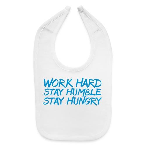 Work Hard Stay Humble and Hungry elite team t-shirt - Baby Bib