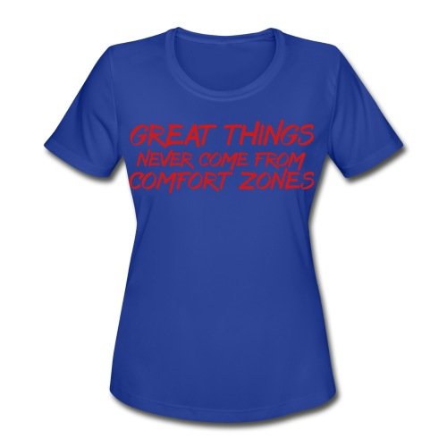 Great Things Never Come from Comfort Zones elite athlete t-shirt - Women's Moisture Wicking Performance T-Shirt