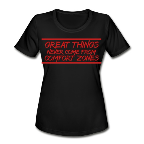 Great Things Never Come from Comfort Zones elite athlete team faith t-shirt - Women's Moisture Wicking Performance T-Shirt