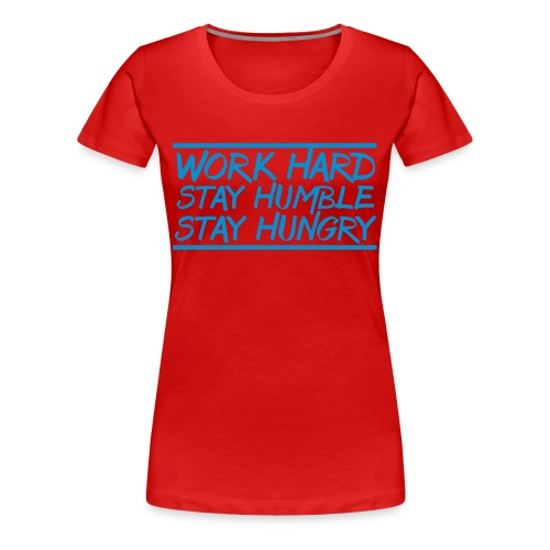 Work Hard Stay Humble Hungry elite athlete team faith t-shirt - Women's Premium T-Shirt