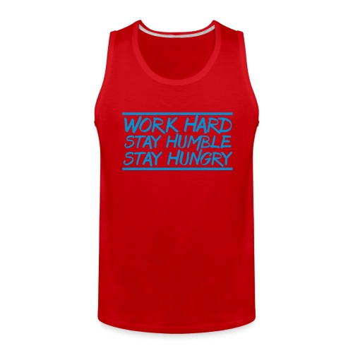 Work Hard Stay Humble Hungry elite athlete team faith t-shirt - Men's Premium Tank