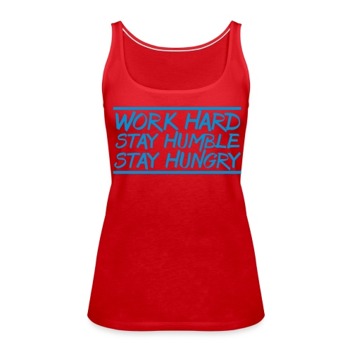 Work Hard Stay Humble Hungry elite athlete team faith t-shirt - Women's Premium Tank Top