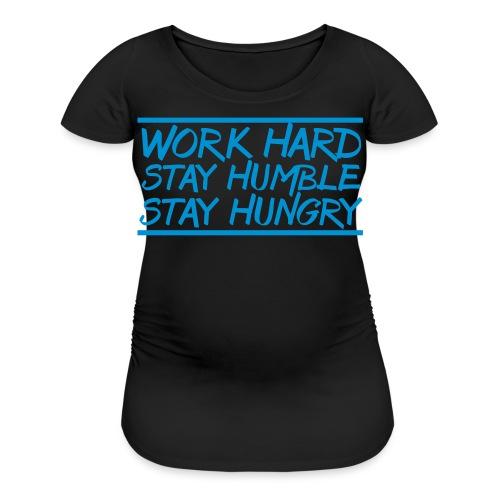 Work Hard Stay Humble Hungry elite athlete team faith t-shirt - Women's Maternity T-Shirt