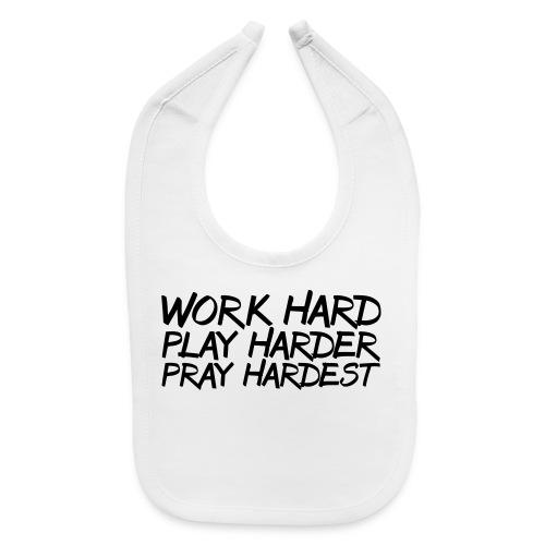 Work Hard Play Harder Pray Hardest athlete team faith t-shirt - Baby Bib