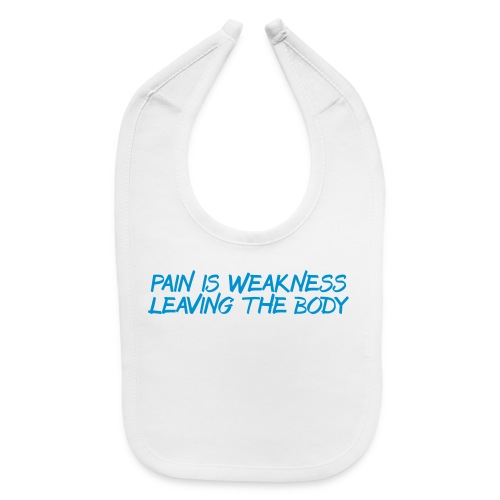 Pain is Weakness trainer athlete team faith t-shirt - Baby Bib