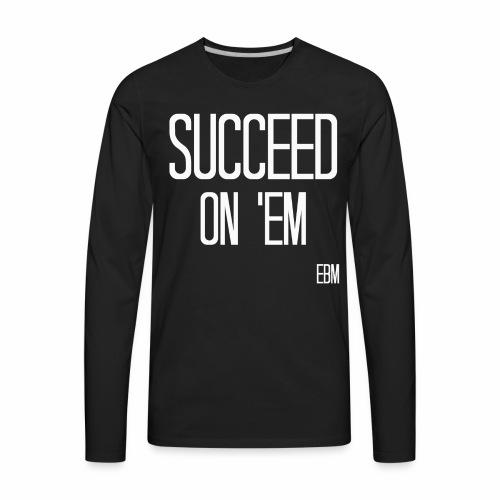 Black Men's SUCCEED ON 'EM Slogan Quotes Motivation T-shirt Clothing by Stephanie Lahart  - Men's Premium Long Sleeve T-Shirt
