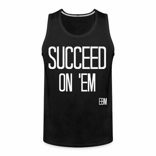 Black Men's SUCCEED ON 'EM Slogan Quotes Motivation T-shirt Clothing by Stephanie Lahart  - Men's Premium Tank