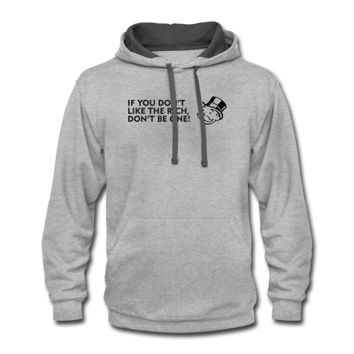 If you don't like the rich, don't be one - shirt - Contrast Hoodie