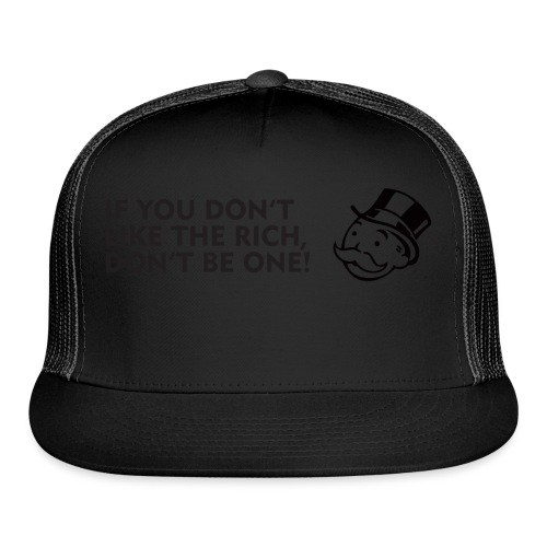 If you don't like the rich, don't be one - shirt - Trucker Cap
