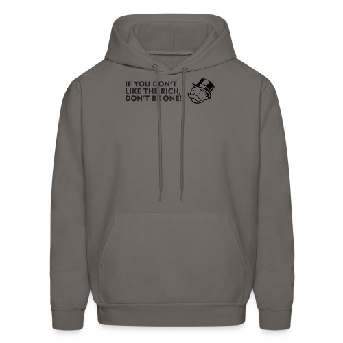 If you don't like the rich, don't be one - shirt - Men's Hoodie