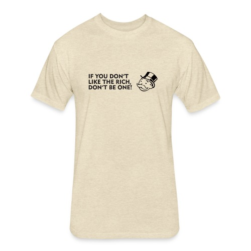 If you don't like the rich, don't be one - shirt - Fitted Cotton/Poly T-Shirt by Next Level