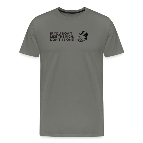 If you don't like the rich, don't be one - shirt - Men's Premium T-Shirt